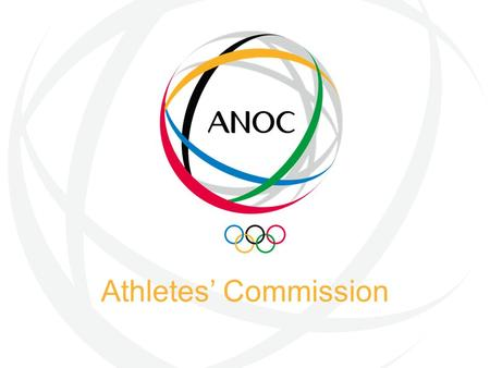 Athletes' Commission. Agenda 2020 - Athletes at the heart of the Olympic Movement Athlete Experience Protecting the Clean Athlete Education and Dual.