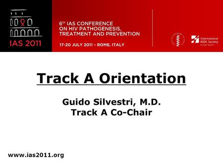Track A Orientation Guido Silvestri, M.D. Track A Co-Chair www.ias2011.org.