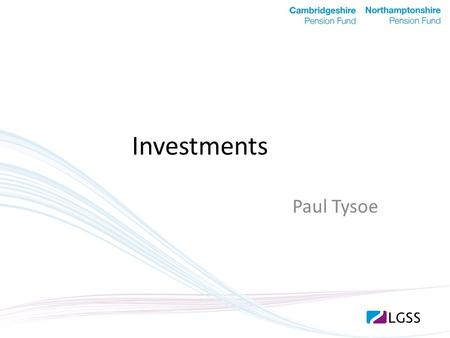 Investments Paul Tysoe. Investments Why Investments? Investment Governance and Performance. Collaboration.