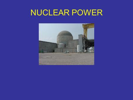 NUCLEAR POWER. What is Nuclear Power? Process of harvesting energy stored in atoms Used to produce electricity Nuclear fission is the form of nuclear.