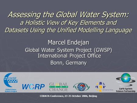 Marcel Endejan Global Water System Project (GWSP) International Project Office Bonn, Germany CODATA Conference, 23-25 October 2006, Beijing Assessing the.