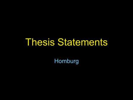 Thesis Statements Homburg. What is it? The thesis statement is that sentence or two in your text that contains the focus of your essay and tells your.