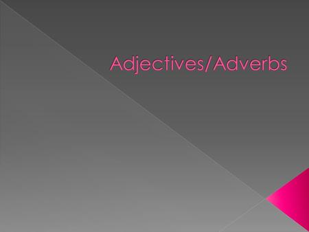 ADJECTIVE  A word that describes or modifies a noun or pronoun. EXAMPLES: Small Blue Fast.