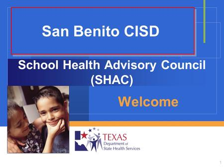 1 School Health Advisory Council (SHAC) Welcome San Benito CISD.