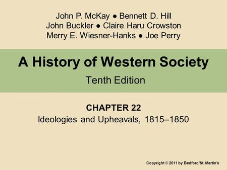 A History of Western Society Tenth Edition CHAPTER 22 Ideologies and Upheavals, 1815–1850 Copyright © 2011 by Bedford/St. Martin's John P. McKay ● Bennett.