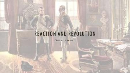 REACTION AND REVOLUTION Chapter 12 Section 2. THE CONGRESS OF VIENNA After Napoleon was defeated, the goal of the great powers of Europe was to reach.