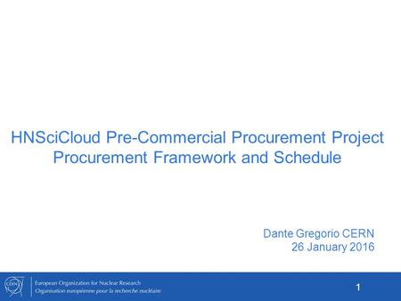 HNSciCloud Pre-Commercial Procurement Project Procurement Framework and Schedule Dante Gregorio CERN 26 January 2016 1.