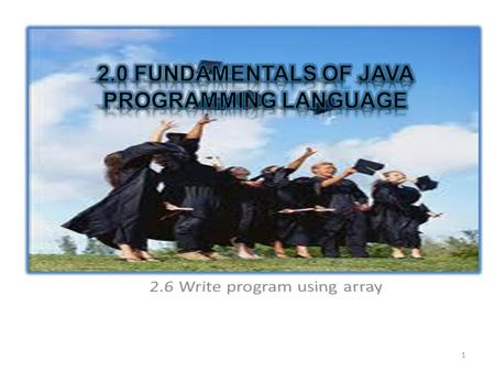 1. Define an array 1 Create reference arrays of objects in Java program 2 Initialize elements of arrays 3 Pass array to methods 4 Return array to methods.