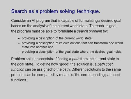 Search as a problem solving technique. Consider an AI program that is capable of formulating a desired goal based on the analysis of the current world.