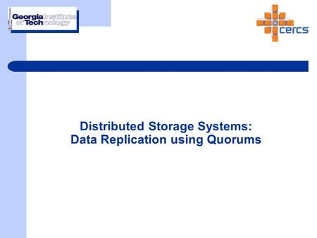 Distributed Storage Systems: Data Replication using Quorums.