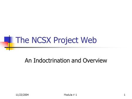 11/23/2004Module # 11 The NCSX Project Web An Indoctrination and Overview.