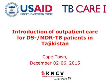 Introduction of outpatient care for DS-/MDR-TB patients in Tajikistan Cape Town, December 02-06, 2015.