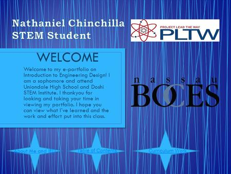 WELCOME Welcome to my e-portfolio on Introduction to Engineering Design! I am a sophomore and attend Uniondale High School and Doshi STEM Institute. I.