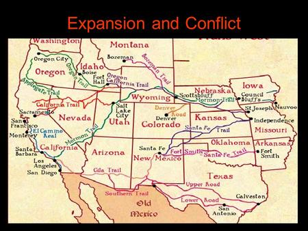 "Expansion and Conflict. The Lure of the West Manifest Destiny – a belief that ""even God wanted America to stretch coast to coast."" There were potentially."