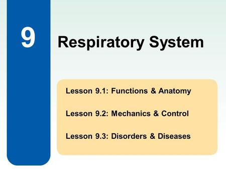 Respiratory System 9 Lesson 9.1: Functions & Anatomy Lesson 9.2: Mechanics & Control Lesson 9.3: Disorders & Diseases.
