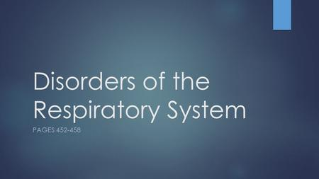 Disorders of the Respiratory System PAGES 452-458.