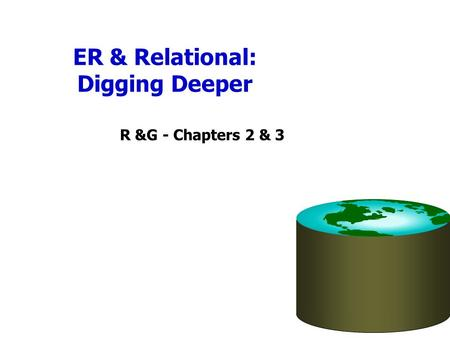 ER & Relational: Digging Deeper R &G - Chapters 2 & 3.