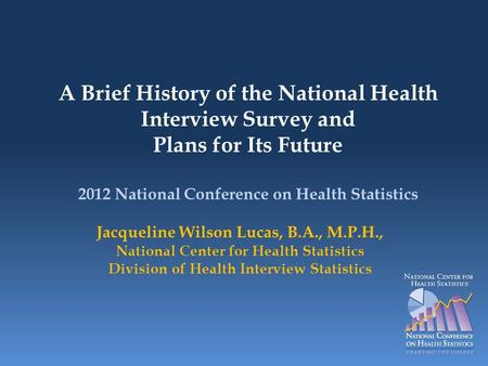 2012 National Conference on Health Statistics Jacqueline Wilson Lucas, B.A., M.P.H., National Center for Health Statistics Division of Health Interview.