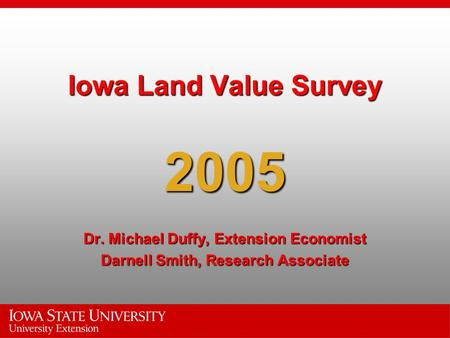 Iowa Land Value Survey 2005 Dr. Michael Duffy, Extension Economist Darnell Smith, Research Associate.