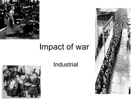 Impact of war Industrial. Industrial Disputes Many disputes in Scotland between workers and the management Also disputes between workers and the government.