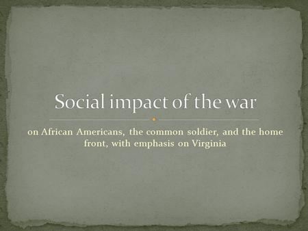 On African Americans, the common soldier, and the home front, with emphasis on Virginia.