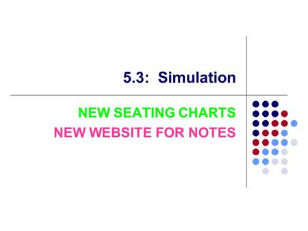 5.3: Simulation NEW SEATING CHARTS NEW WEBSITE FOR NOTES.