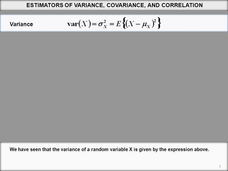1 ESTIMATORS OF VARIANCE, COVARIANCE, AND CORRELATION We have seen that the variance of a random variable X is given by the expression above. Variance.