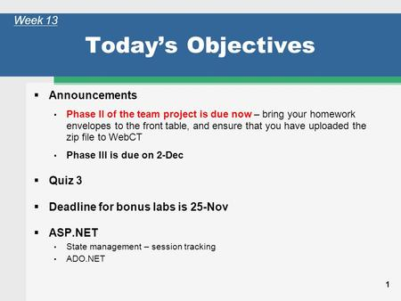 1 Today's Objectives  Announcements Phase II of the team project is due now – bring your homework envelopes to the front table, and ensure that you have.