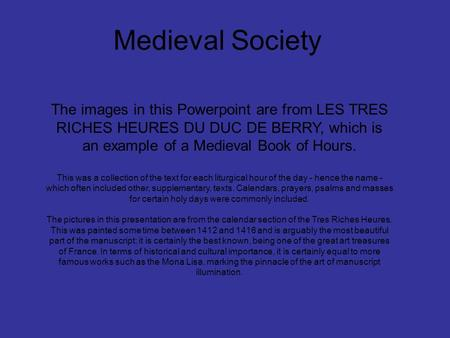 Medieval Society The images in this Powerpoint are from LES TRES RICHES HEURES DU DUC DE BERRY, which is an example of a Medieval Book of Hours. This was.