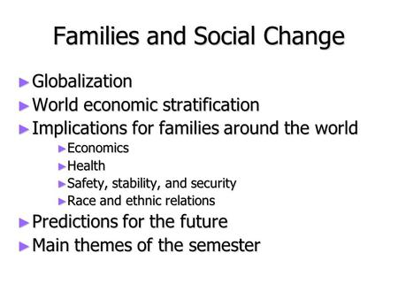 Families and Social Change ► Globalization ► World economic stratification ► Implications for families around the world ► Economics ► Health ► Safety,