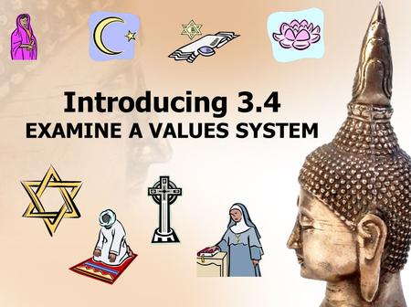 Introducing 3.4 EXAMINE A VALUES SYSTEM. What are Beliefs and Values?