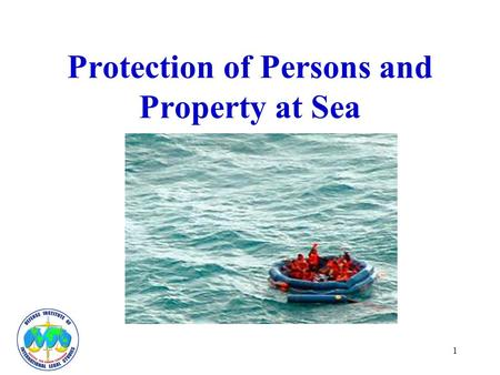 1 Protection of Persons and Property at Sea. 2 Assistance to Persons in Distress Humanitarian obligation –Perils of the sea Legal Obligation –Customary.