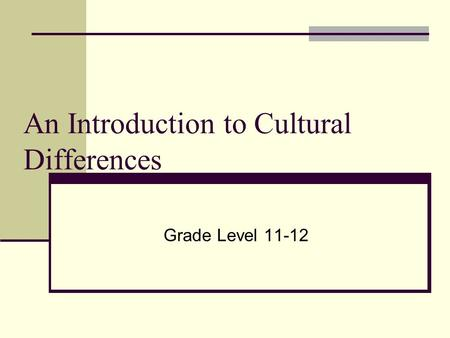 An Introduction to Cultural Differences Grade Level 11-12.