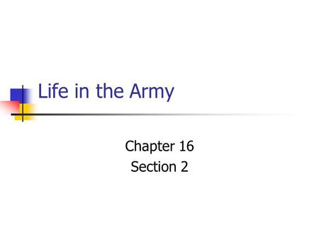Life in the Army Chapter 16 Section 2. Civilians become Soldiers ? Why did so many volunteer to fight? Between 18 & 30 yrs. old. Rushed to enlist, join.