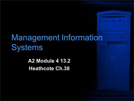 Management Information Systems A2 Module 4 13.2 Heathcote Ch.38.