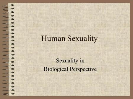 Human Sexuality Sexuality in Biological Perspective.