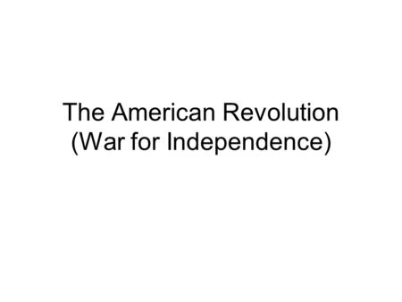 The American Revolution (War for Independence). Who ruled? Followed English law Read English literature C. 1750 America was not a hot bed of discontent.