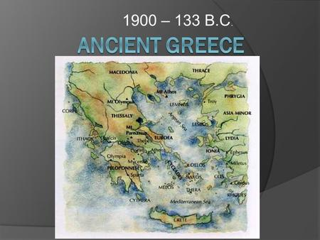 1900 – 133 B.C. Ancient Greece.