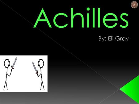  Thetis - Mother of Achilles  Ligyron- Was Achilles name at Birth later Changed To Achilles  Peleus - Father of Achilles.