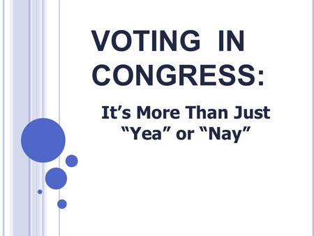 "VOTING IN CONGRESS: It's More Than Just ""Yea"" or ""Nay"""