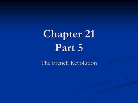 Chapter 21 Part 5 The French Revolution. The Thermidorian Reaction 1794 Ended the Reign of Terror Ended the Reign of Terror Resulted in a big swing to.