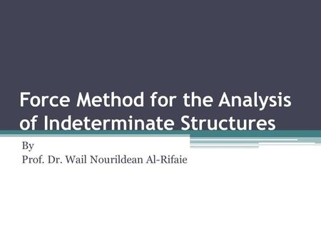 Force Method for the Analysis of Indeterminate Structures By Prof. Dr. Wail Nourildean Al-Rifaie.