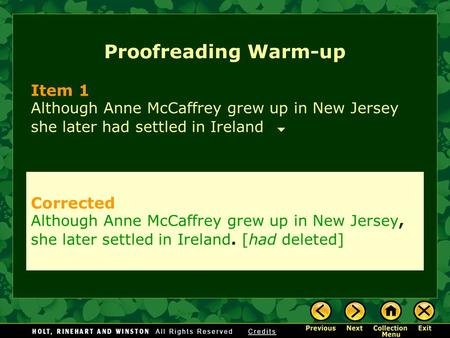 Proofreading Warm-up Item 1 Although Anne McCaffrey grew up in New Jersey she later had settled in Ireland Corrected Although Anne McCaffrey grew up in.