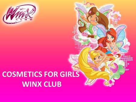 COSMETICS FOR GIRLS WINX CLUB.  FORMULA «NO TEARS»  WITH NATURAL BETAINE AND PANTHENOL  BEST FLAVORS – KID'S CHOICE  COLORFUL DESIGN  EASY TO USE.