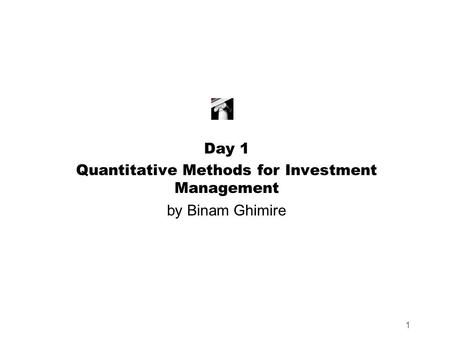 1 Day 1 Quantitative Methods for Investment Management by Binam Ghimire.