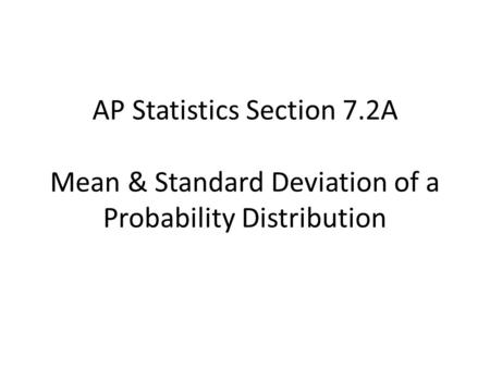 AP Statistics Section 7.2A Mean & Standard Deviation of a Probability Distribution.