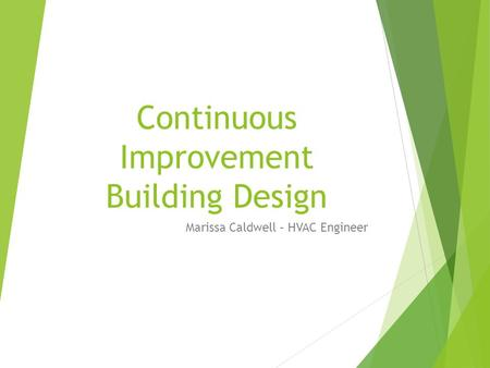 Continuous Improvement Building Design Marissa Caldwell – HVAC Engineer.
