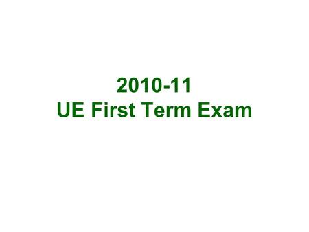 2010-11 UE First Term Exam. Section A (18% / 70 mins) 3 parts Spelling Capitalization Confusable words (Try to make sense) One word answers Complete answers.