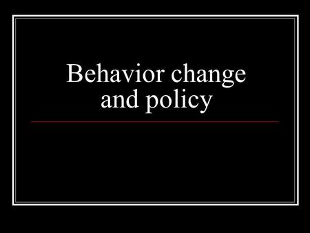 Behavior change and policy. Brofenbrenner's Ecological Model person Microsystem Mesosystem Exosystem Macrosystem.