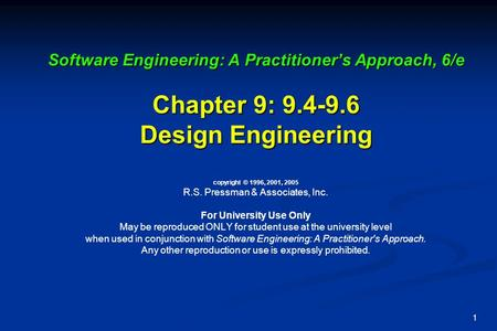 1 Software Engineering: A Practitioner's Approach, 6/e Chapter 9: 9.4-9.6 Design Engineering Software Engineering: A Practitioner's Approach, 6/e Chapter.